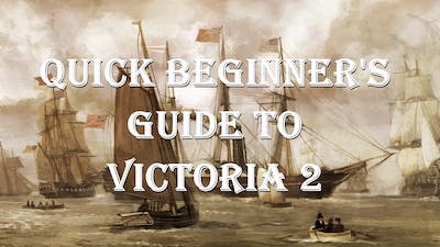 Quick Beginner's Guide to Victoria 2