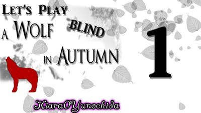 Let's Play a Wolf in Autumn- Blind- Part 1