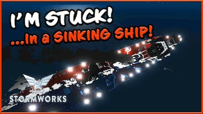 STUCK IN THE HULL - Stormworks Sinking Ship Survival!