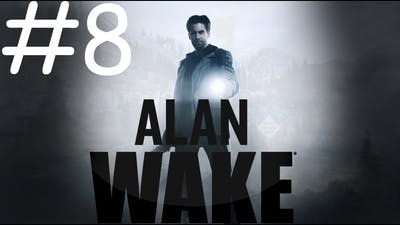 Alan Wake - PLAYTHROUGH PART 8 - THIS GAME IS FREAKING HARD