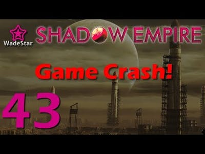 Shadow Empire Let's Play 43 | Game Crash!