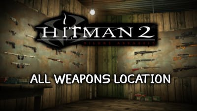 Hitman 2 Silent Assassin Guide - All Weapon Locations (1440p)