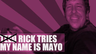 Rick Tries My Name Is Mayo