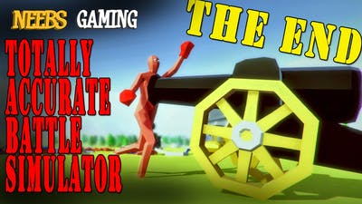 Totally Accurate Battle Simulator - THE END!!! (pre-alpha)