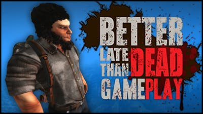 Better Late Than DEAD - Multiplayer Gameplay Part 1 - NEW INDIE SURVIVAL GAME!
