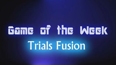 Game of the Week: Trials Fusion
