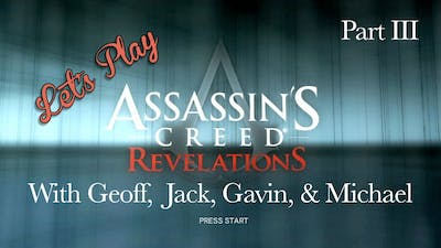 Let's Play - Assassin's Creed Revelations - with Geoff, Gavin, Michael, and Jack Part III