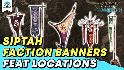Siptah Faction Banners, Feat Locations - Guide | Conan Exiles: Isle of Siptah