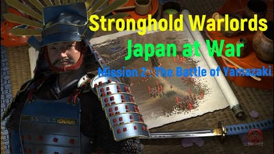 Stronghold Warlords : Japan at War compaign _ Mission 2 : The Battle of Yamazaki 🗡🎯😍