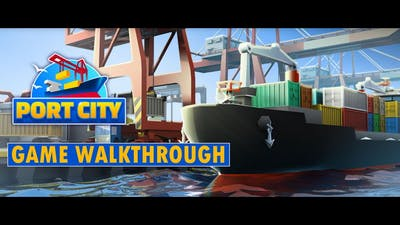 Port City Game Walkthrough - Pixel Federation's New Shipping Game