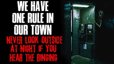 """""""We Have One Rule In Our Town, Never Look Outside At Night If You Hear The Ringing"""" Creepypasta"""