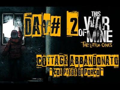 "This War Of Mine The Little Ones - [ITA] "" Day#2 [ Cottage Abbandonato 2/3 ] """