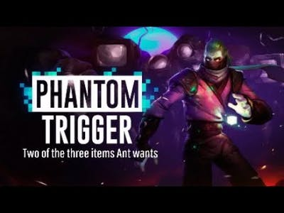 Phantom Trigger Part 4: Two of the three items Ant wants