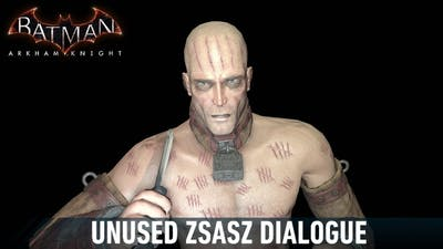 AUDIO; Batman; Arkham Knight; Unused Zsasz Dialogue