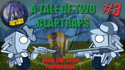 """Ultra-Mega Ninja Revive"" | A Tale of Two Claptraps | UVHM Live Part 3"