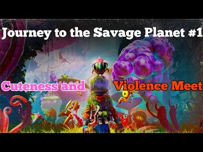 Adorable and Violent - Journey to the Savage Planet