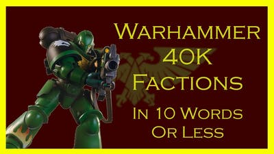 Warhammer 40K Factions in 10 Words or Less   A 1k Subscriber Special!