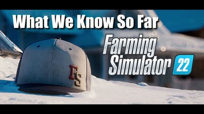 FarmingSimulator 22 | What We Know So Far