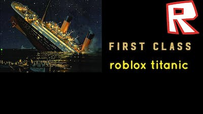 BEING FIRST CLASS ON ROBLOX TITANIC 😃😃