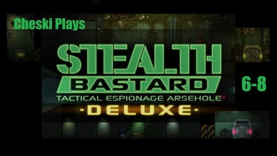 Cheski Plays Stealth Bastard Deluxe: Tactical Espionage Arsehole(Blind) 6-8