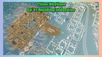 Cities Skylines Ep 41 Building Industries