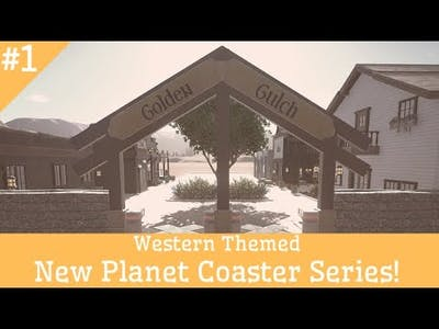 Golden Gulch (1) - A New Western Themed Planet Coaster Let's Play Series!