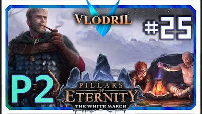 The White March Expansion P2 - Lets Play Pillars of Eternity Part 25 . Full release Gameplay