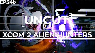 [UNCUT] XCOM 2: Alien Hunters ft. Shen's Last Gift (Mission 23b)