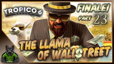 The Llama of Wall Street - Part 23 FINALE! ~ FrogDogLive! ~ Let's Play Tropico 6 ~