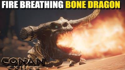 THE FIRE BREATHING BONE DRAGON   CONAN EXILES [GAMEPLAY E6]