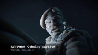 SEBAUDIO COMMENTARY | Achtung! Cthulhu Tactics