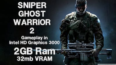 Sniper Ghost Warrior 2 game play In 2 GB ram Intel HD graphics 3000