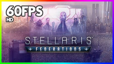 [HD/60FPS] Stellaris: Federations | Feature Breakdown | Available Now