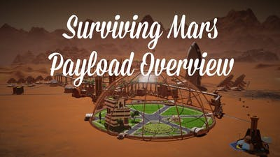 Surviving Mars First Payload Overview