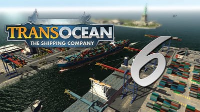Let's Play TransOcean - The Shipping Company #6