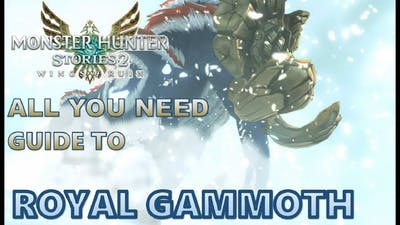 Monster Hunter Stories 2 | ALL YOU NEED GUIDE TO ROYAL GAMMOTH!!