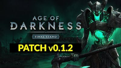 Age of Darkness - Final Stand - PATCH v0.1.2 Updates | Day 1 HOTFIX ! Improvements and Fixes