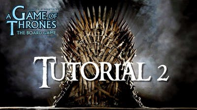 GAME OF THRONES The Board Game Digital Edition TUTORIAL 2
