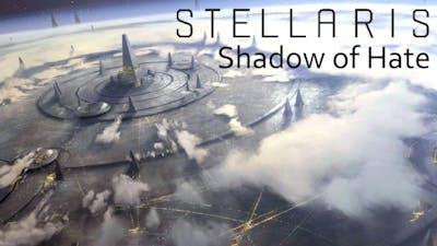 Stellaris - Shadow of Hate - Episode 82
