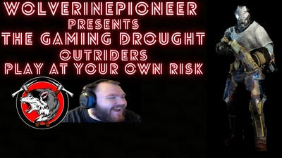 """The Gaming Drought """"Episode 3 - Outriders Play At Your Own Risk"""""""