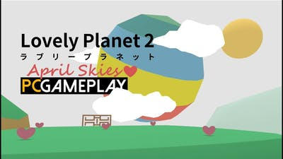 Lovely Planet 2: April Skies Gameplay (PC HD)