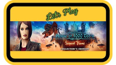 HOUSE OF A 1000 DOORS SERPENTS FLAME - LET'S PLAY
