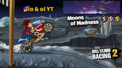 MOONS OF MADNESS - Hill Climb Racing 2 Gameplay Walkthrough