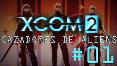 XCOM 2 Cazadores de Aliens # 01