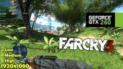 GTX 260   Far Cry 3 - 1080p - Low, Medium & High!
