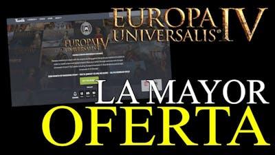 EL MAYOR OFERTÓN DE EUROPA UNIVERSALIS 4