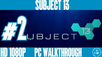 SUBJECT 13 - Gameplay Walkthrough No Commentary - Part 2