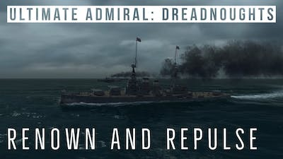 Ultimate Admiral Dreadnoughts - Renown and Repulse