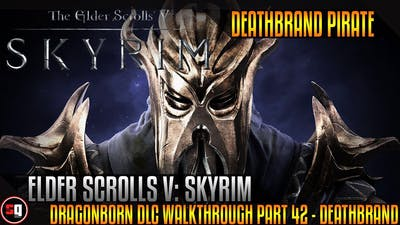 The Elder Scrolls V: Skyrim - Dragonborn DLC Walkthrough Part 42 - Deathbrand