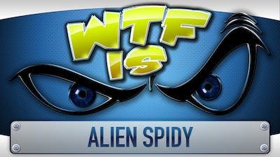 ► WTF Is... - Alien Spidy ?